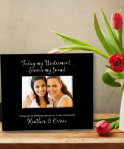 PIF-PF00013 Today My Bridesmaid Forever My Friend Bridal Party Custom Personalized 8x10 Picture Photo Frame by Personalize it FREE